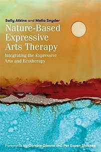 nature-based expressive arts therapy: integrating the expressive arts and ecotherapy